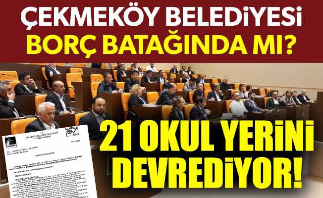 Çekmeköy Belediyesi borç batağında mı?21 okul yerini devrediyor!