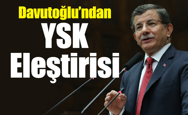 Davutoğlu'ndan YSK Eleştirisi