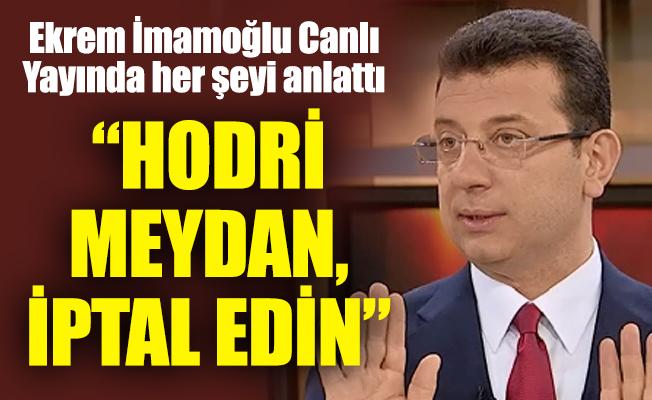 """Ekrem İmamoğlu:""""HODRİ MEYDAN, İPTAL EDİN"""""""