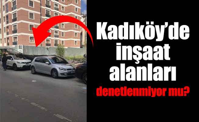 Kadıköy'de inşaat alanları denetlenmiyor mu?