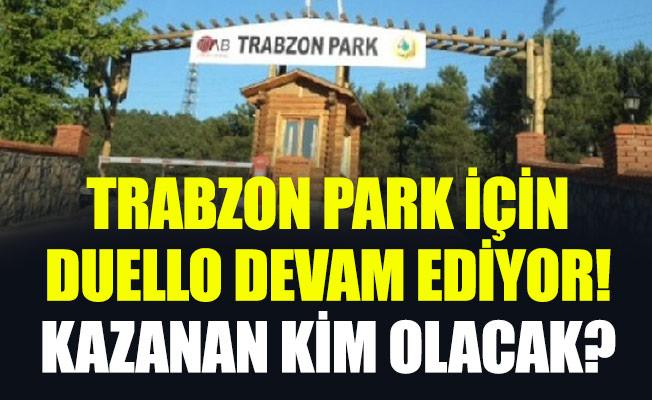 Trabzon Park İçin Duello Devam Ediyor... Kazanan kim olacak?