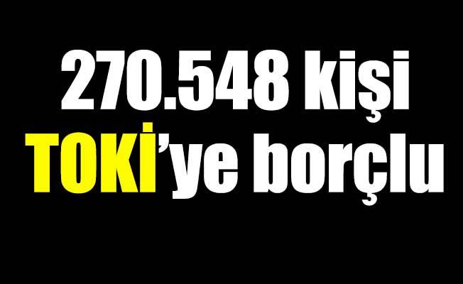 270.548 kişi TOKİ'ye borçlu