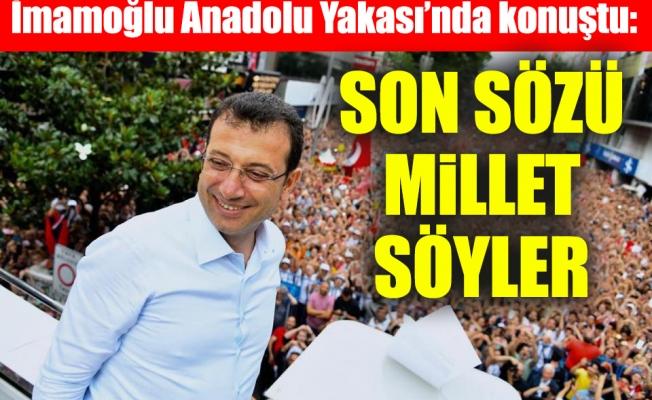 İmamoğlu Anadolu Yakası'nda konuştu: Son sözü millet söyler