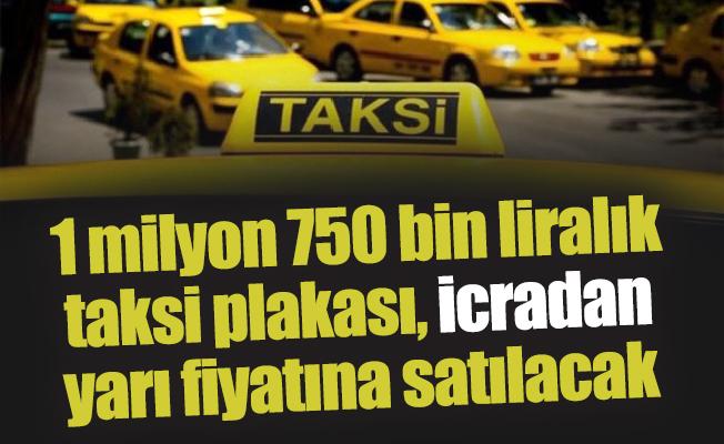 1 milyon 750 bin liralık taksi plakası, icradan yarı fiyatına satılacak