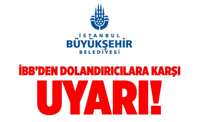 İBB'DEN DOLANDIRICILARA KARŞI UYARI!..