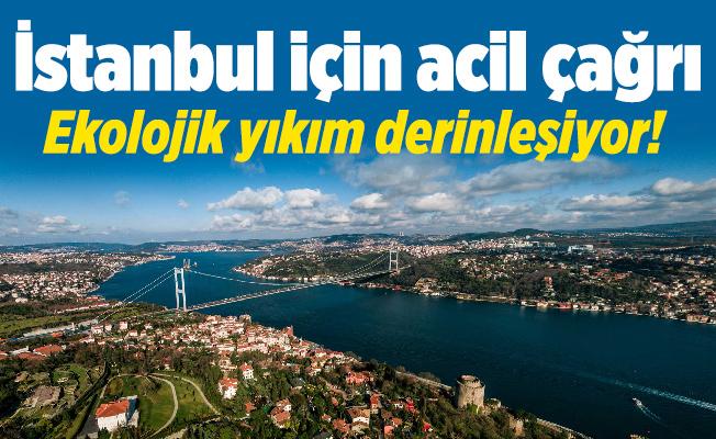 İstanbul için acil çağrı.Ekolojik yıkım derinleşiyor!