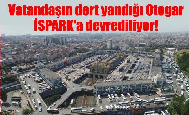 Vatandaşın dert yandığı Otogar İSPARK'a devrediliyor!
