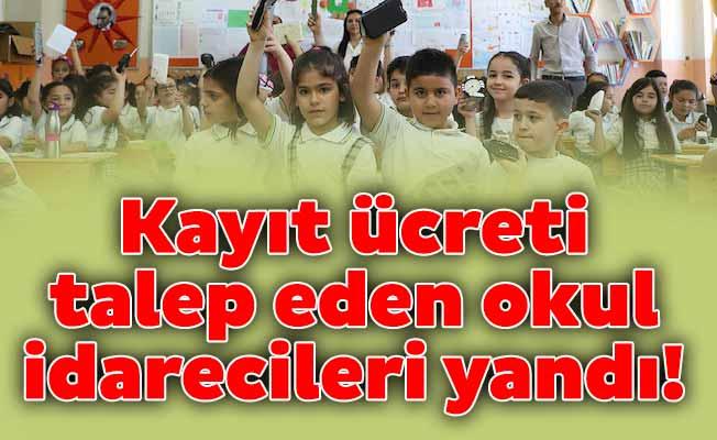 Kayıt ücreti talep eden okul idarecileri yandı!
