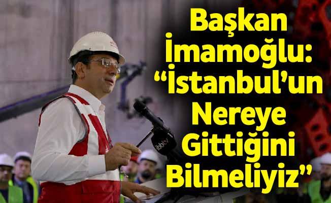 """Başkan İmamoğlu: """"İstanbul'un Nereye Gittiğini Bilmeliyiz"""""""