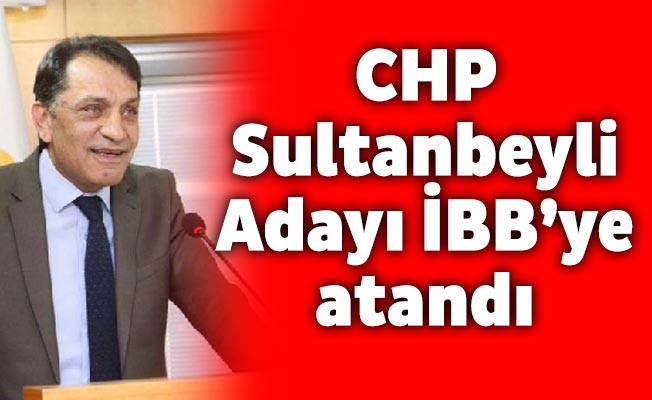 CHP Sultanbeyli Adayı İBB'ye atandı