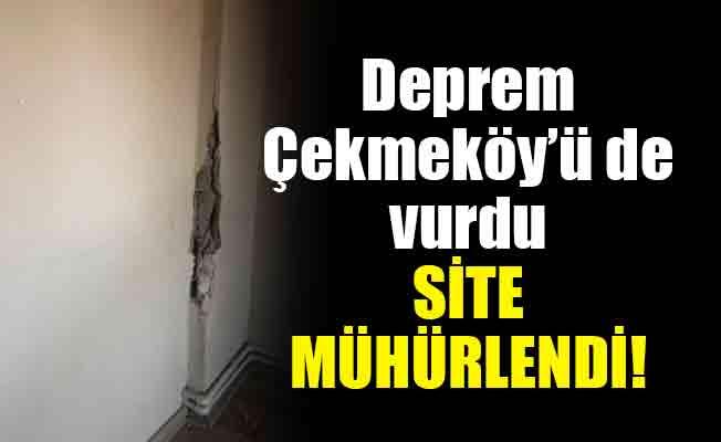 Deprem Çekmeköy'ü de vurdu. Site mühürlendi!