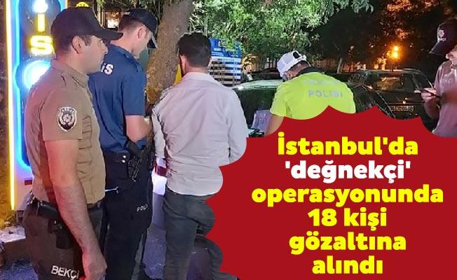 İstanbul'da 'değnekçi' operasyonunda 18 kişi gözaltına alındı