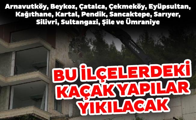 İstanbul'da 14 ilçede kaçak yapılar yıkılacak