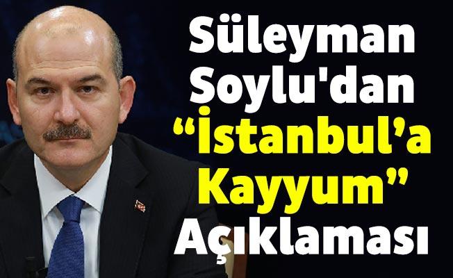 """Süleyman Soylu'dan """"İstanbul'a Kayyum"""" Açıklaması"""