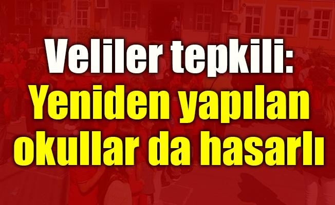 Veliler tepkili: Yeniden yapılan okullar da hasarlı