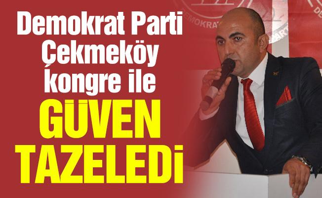 Demokrat Parti Çekmeköy kongre ile güven tazeledi