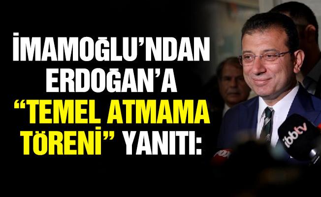 """İMAMOĞLU'NDAN ERDOĞAN'A """"TEMEL ATMAMA TÖRENİ"""" YANITI"""