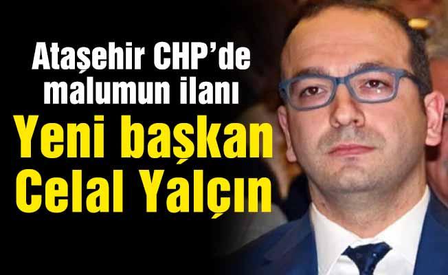 Ataşehir CHP'de malumun ilanı.Yeni başkan Celal Yalçın