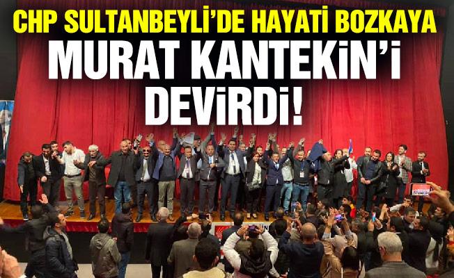 CHP Sultanbeyli'de Hayati Bozkaya,Murat Kantekin'i devirdi!