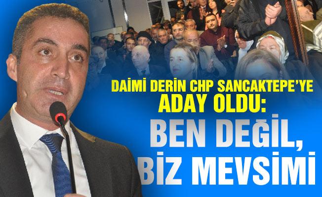 DAİMİ DERİN CHP SANCAKTEPE'YE ADAY OLDU:BEN DEĞİL, BİZ MEVSİMİ