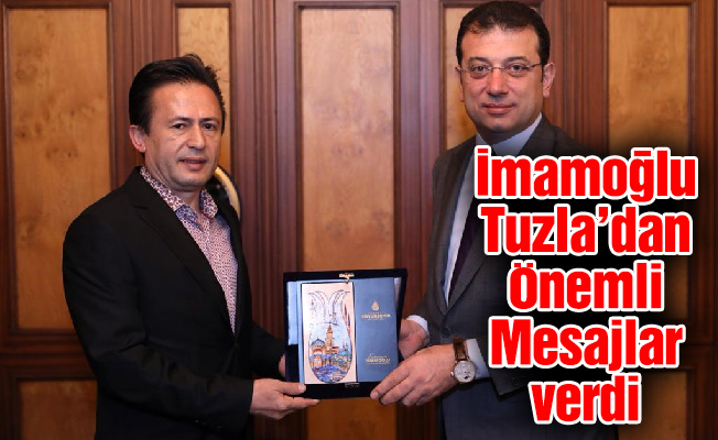 İmamoğlu Tuzla'dan Önemli Mesajlar verdi