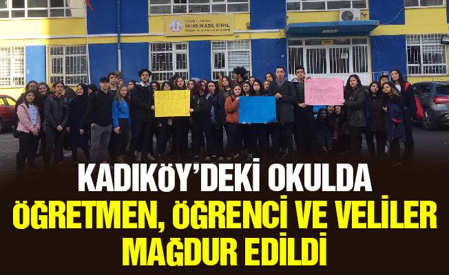 Kadıköy'deki okulda Öğretmen, öğrenci ve veliler mağdur edildi