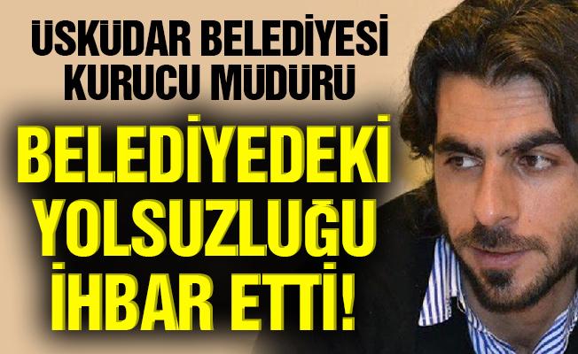 Üsküdar Belediyesi kurucu müdürü,Belediyedeki yolsuzluğu ihbar etti!