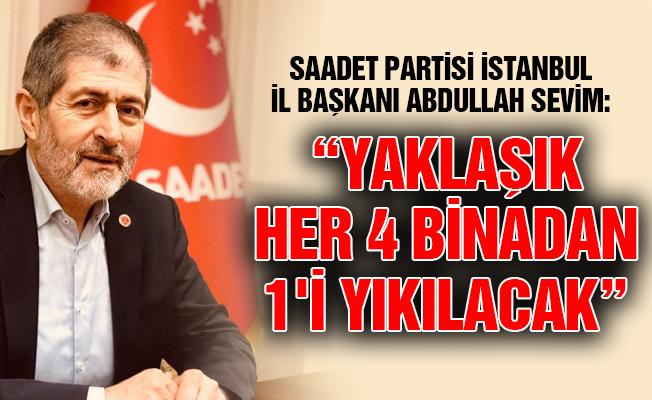 """Abdullah Sevim: """"YAKLAŞIK HER 4 BİNADAN 1'İ YIKILACAK"""""""