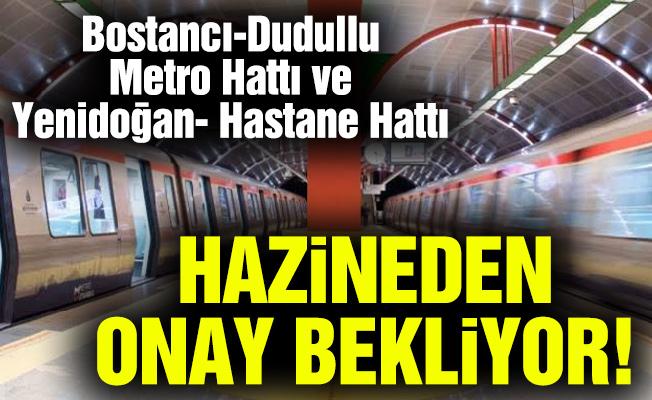 Bostancı-Dudullu Metro Hattı ve Yenidoğan- Hastane Hattı hazineden onay bekliyor!