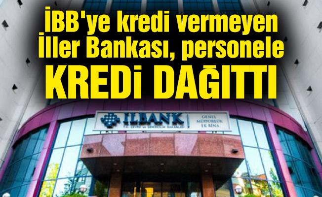 İBB'ye kredi vermeyen İller Bankası, personele kredi dağıttı