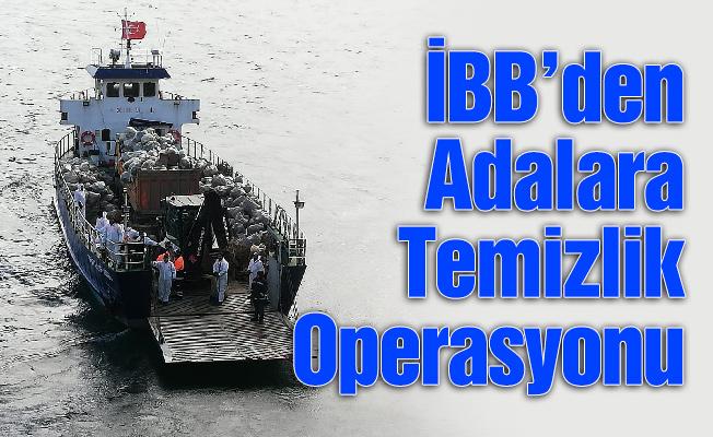 İBB'den Adalara Temizlik Operasyonu