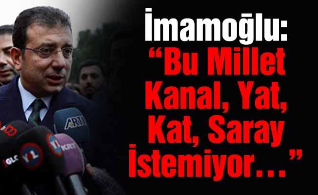 """İmamoğlu: """"Bu Millet Kanal, Yat, Kat, Saray İstemiyor…"""""""