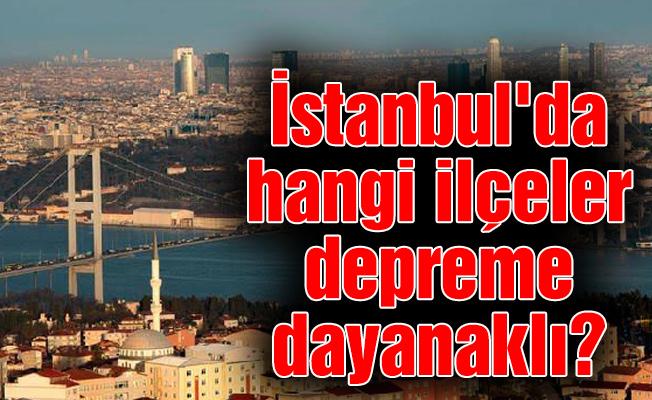 İstanbul'da hangi ilçeler depreme dayanaklı?