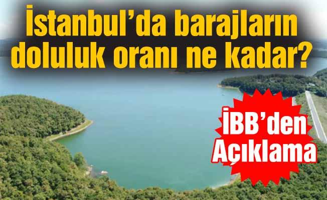 İstanbul'da barajların doluluk oranı ne kadar?
