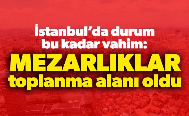 İstanbul'da durum bu kadar vahim:Mezarlıklar toplanma alanı oldu