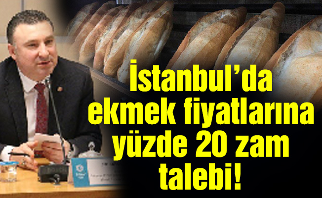 İstanbul'da ekmek fiyatlarına yüzde 20 zam talebi!