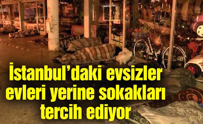 İstanbul'daki evsizler evleri yerine sokakları tercih ediyor