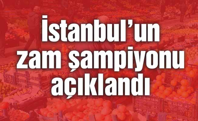İstanbul'un zam şampiyonu açıklandı
