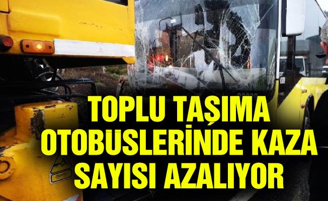 TOPLU TAŞIMA OTOBÜSLERİNDE KAZA SAYISI AZALIYOR