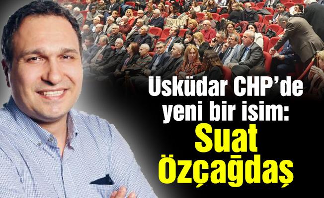Üsküdar CHP'de yeni bir isim:Suat Özçağdaş