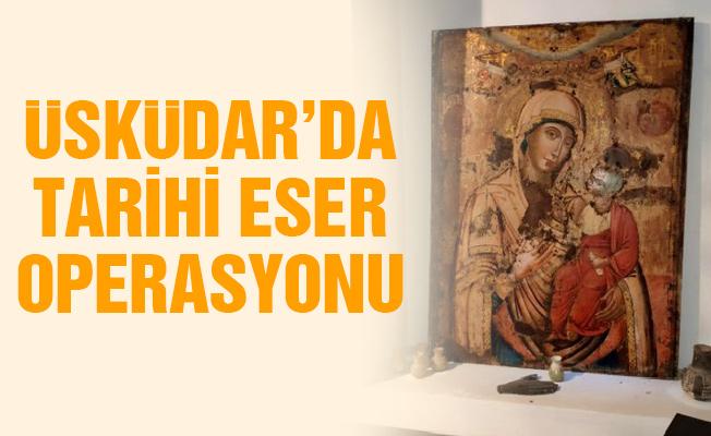 Üsküdar'da tarihi eser operasyonu