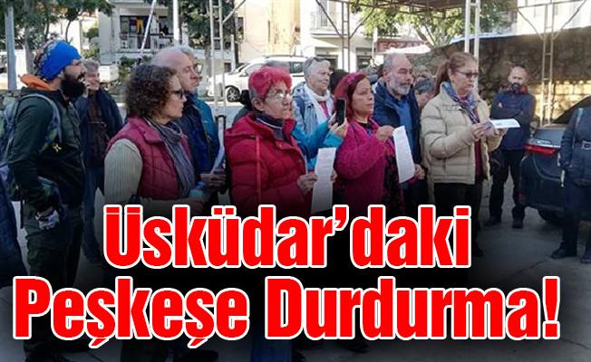 Üsküdar'daki Peşkeşe durdurma!