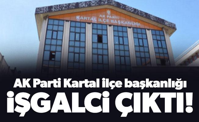 AK Parti Kartal ilçe başkanlığıişgalci çıktı!