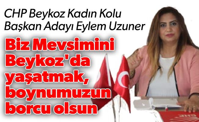 """""""Biz Mevsimini Beykoz'da yaşatmak, boynumuzun borcu olsun"""""""
