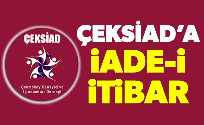 ÇEKSİAD'A İADE- İ İTİBAR