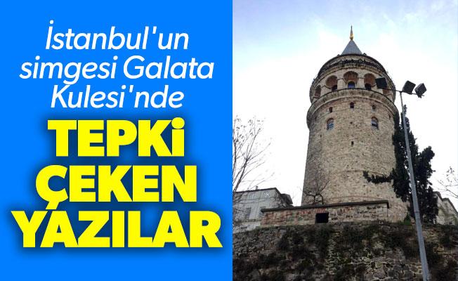 İstanbul'un simgesi Galata Kulesi'nde tepki çeken yazılar