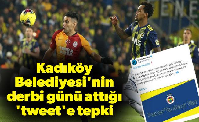Kadıköy Belediyesi'nin derbi günü attığı 'tweet'e tepki