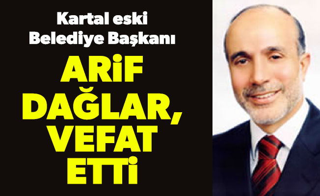 Kartal eski Belediye Başkanı Arif Dağlar, vefat etti