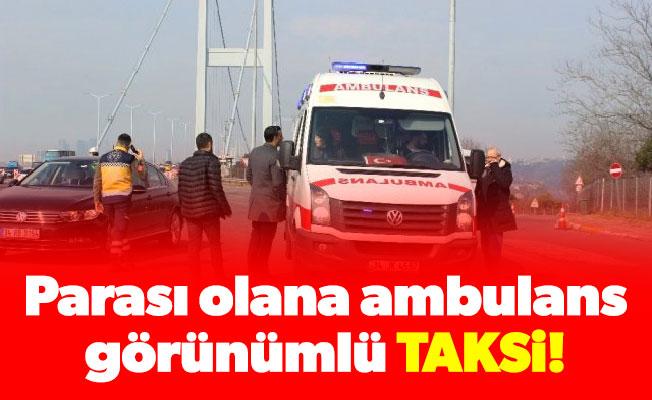 Parası olana ambulans görünümlü taksi!