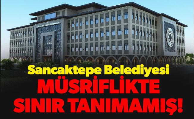 Sancaktepe Belediyesi müsriflikte sınır tanımamış!